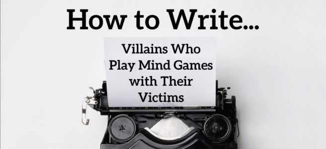 10 Tips How to Write Villains that Play Mind Games with Their Victims