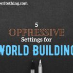 5 Oppressive Settings for World Building. writing prompts. writing tips. writing inspiration.