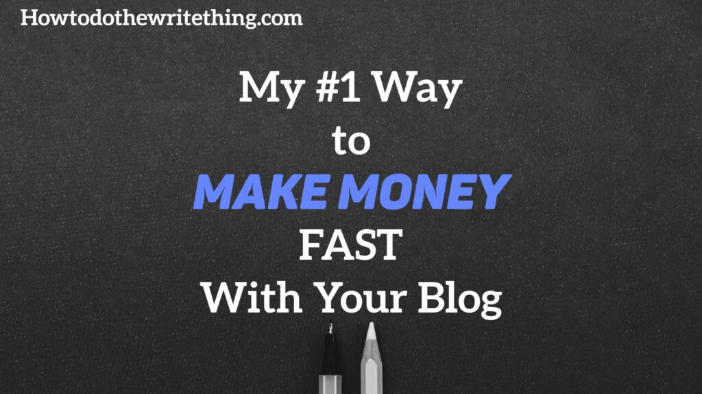 My #1 Way to Make Money FAST With Your Blog