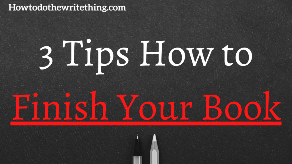 3 Tips How to Finish Your Book