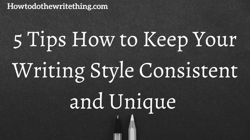 5 Tips How to Keep Your Writing Style Consistent and Unique