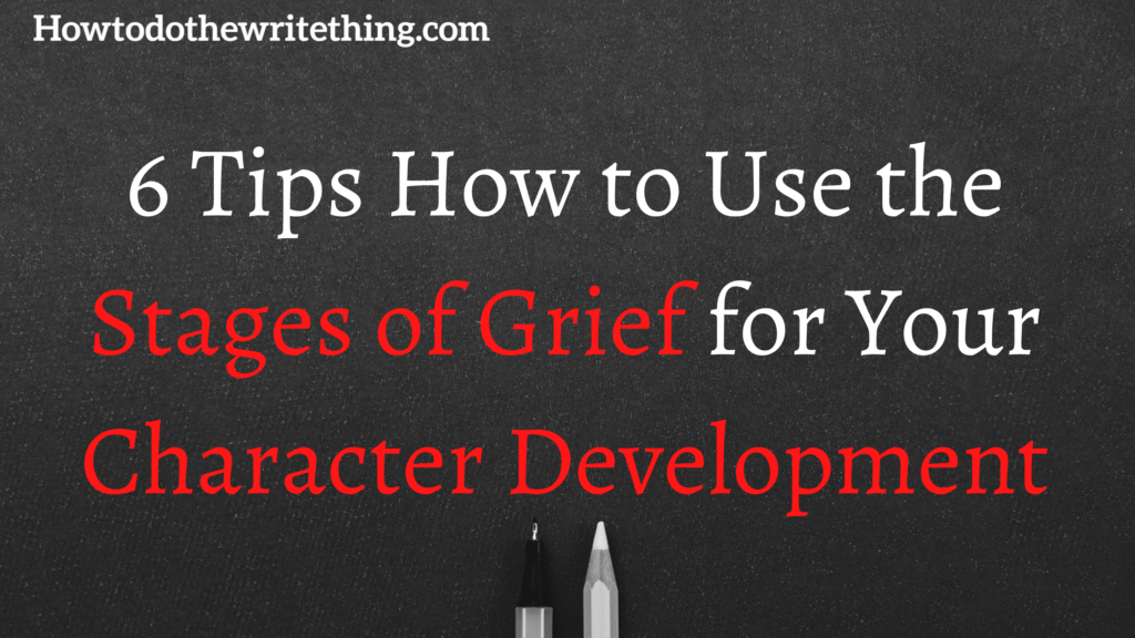 6 Tips How to Use the Stages of Grief for Your Character Development