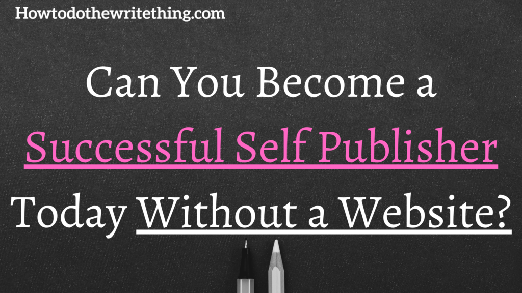 Can You Become a Successful Self Publisher Today Without a Website?