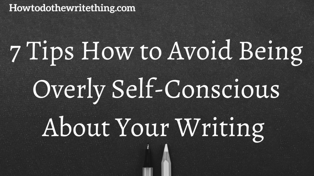 How to Avoid Being Overly Self-Conscious About Your Writing