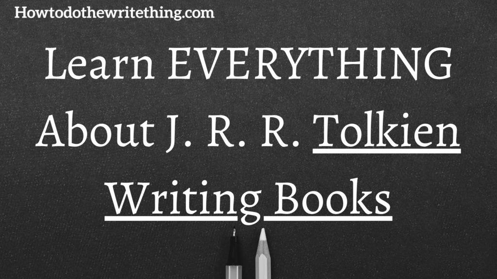 Learn EVERYTHING About J. R. R. Tolkien Writing Books